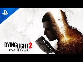Dying Light 2 Stay Human - Official Gameplay Trailer   PS4