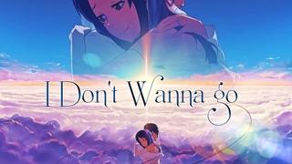 I Don't Wanna Go - AMV - 「Anime MV」