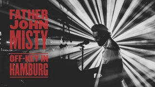 Father John Misty - Off-Key In Hamburg [Full Album]